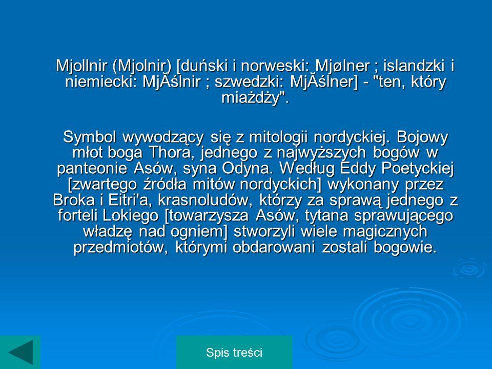 Mjollnir (Mjolnir) [duński i norweski: Mjølner ; islandzki i niemiecki: MjĂślnir ; szwedzki: MjĂślner] - ten, który miażdży .